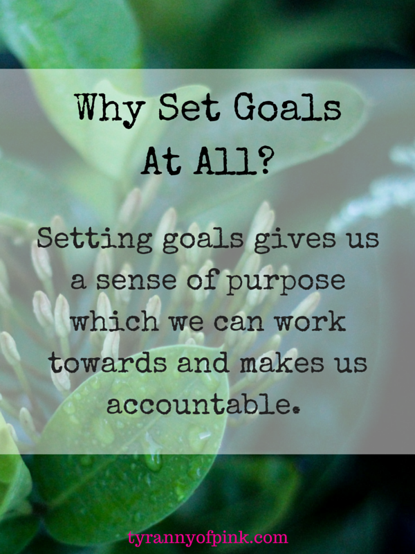 How to make it happen - The importance of setting goals | Tyranny of Pink