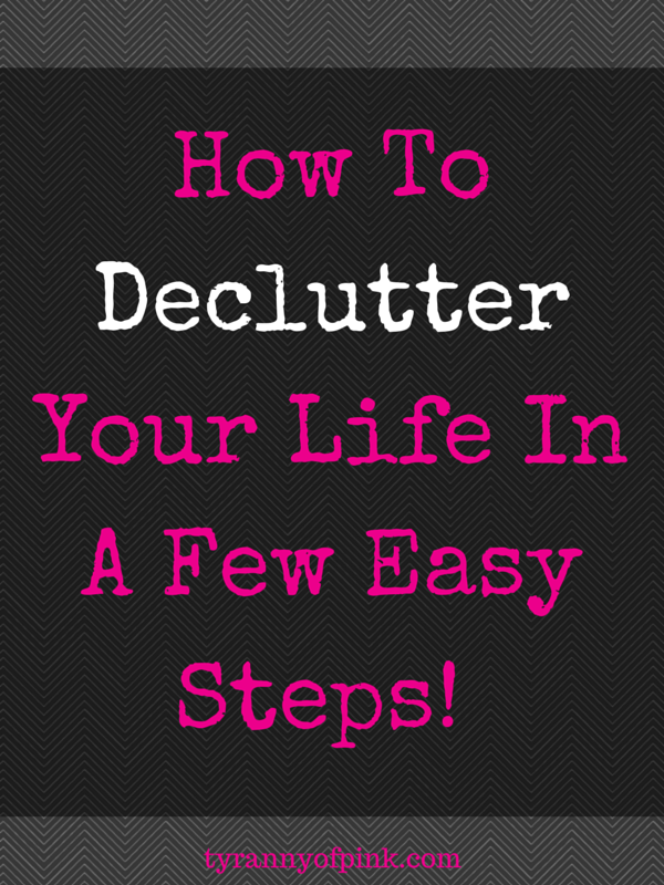 How to declutter your life in a few easy steps | Tyranny of Pink