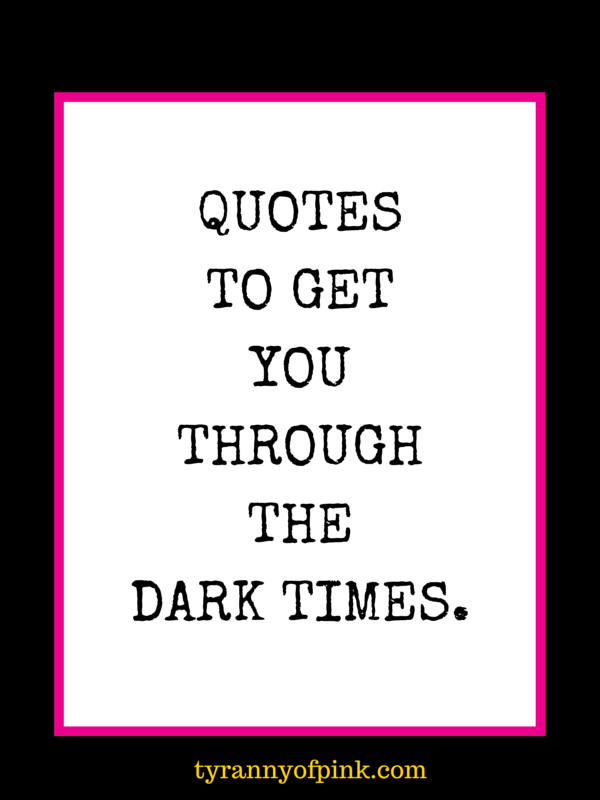 Quotes To Get You Through The Dark Times. To The Other Side Of This!
