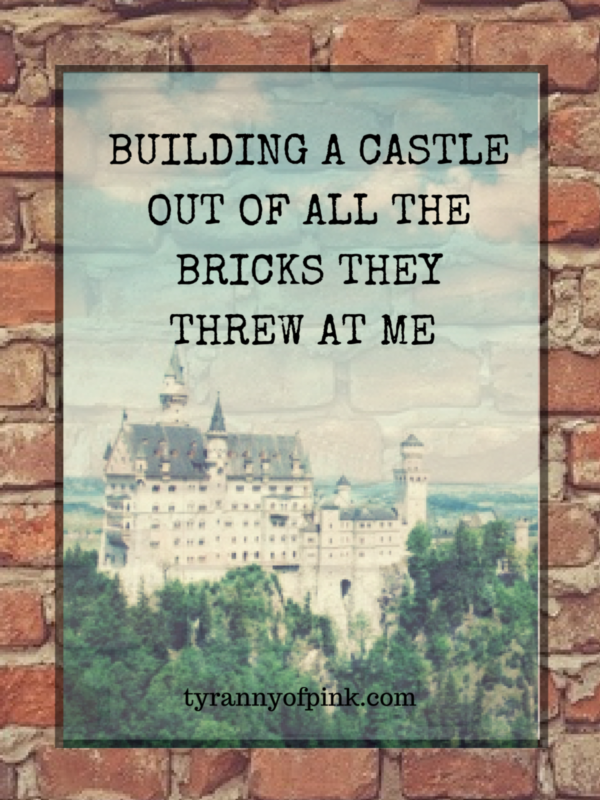Building a castle out of all the bricks they threw at me | Tyranny of Pink