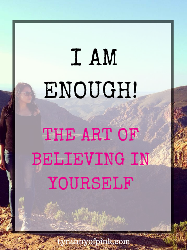 I am enough! The art of believing in yourself | Tyranny of Pink