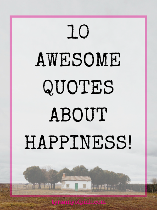10 Awesome Quotes about Happiness!- Tyranny of Pink