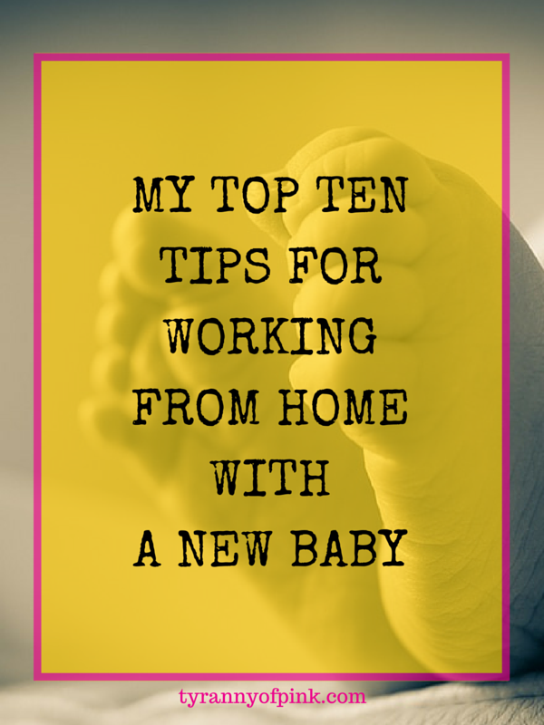 My top ten tips for working from home with a new baby - Tyranny of Pink