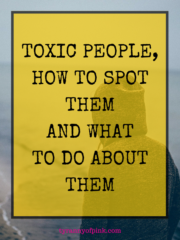 Toxic people, how to spot them and what to do about them- Tyranny of Pink