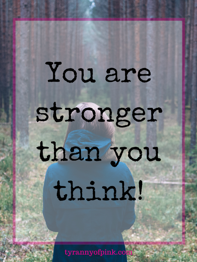 You are stronger than you think | Tyranny of Pink